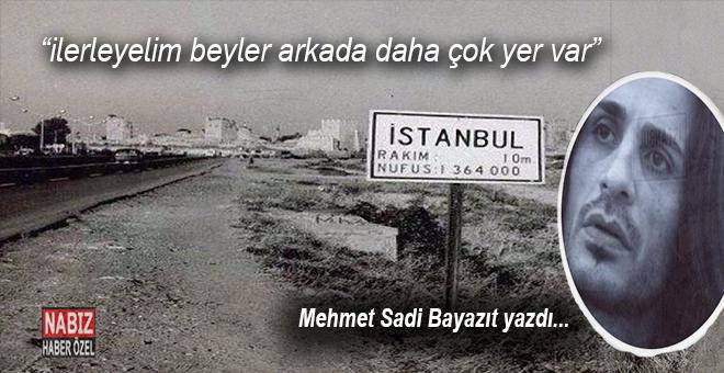 """Mehmet Sadi Bayazıt yazdı; """"İlerleyelim beyler arkada daha çok yer var..."""""""