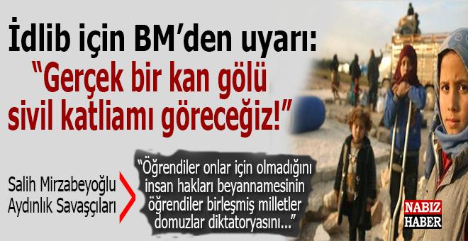 """BM: """"İdlib'de gerçek bir kan gölü ve sivil katliamı göreceğiz!"""""""