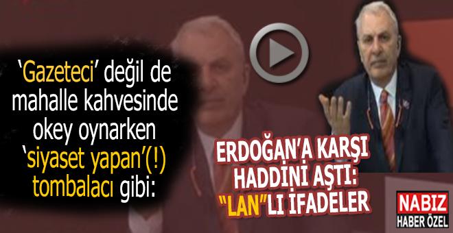 """Can Ataklı'dan """"tombalacı ağzıyla"""" Erdoğan'a saygısızlık; """"Lan""""lı ifadelerle """"eleştiri""""(!) yaptı!"""