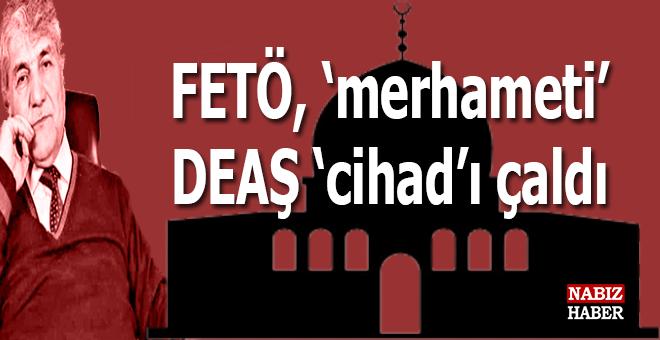 """FETÖ """"merhameti"""" DEAŞ """"cihadı"""" çaldı..."""