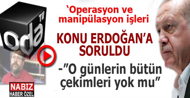Oda Tv ve Soner Yalçın, operasyon ve manipülasyon işleri, konu Cumhurbaşkanı Erdoğan'a soruldu!