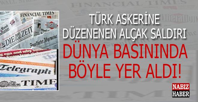 Türk askerine düzenlenen alçak saldırı dünya basınında böyle yer aldı!