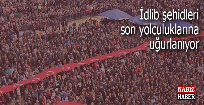 Türkiye İdlib şehidlerini son yolculuklarına uğurluyor!