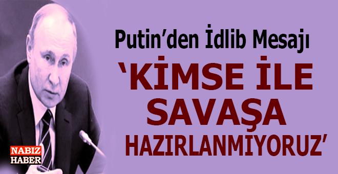 Putin'den kritik İdlib mesajı: Kimseyle savaşa hazırlanmıyoruz!