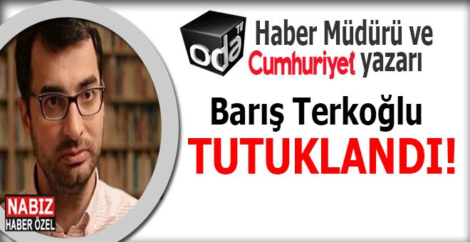 Gözaltına alınan Odatv Haber müdürü ve Cumhuriyet yazarı Barış Terkoğlu tutuklandı!
