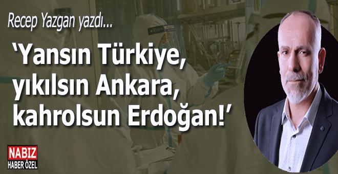 Recep Yazgan yazdı; Yansın Türkiye, yıkılsın Ankara, kahrolsun Erdoğan!