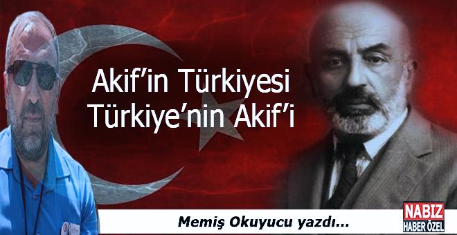 Memiş Okuyucu yazdı; Akif'in Türkiyesi, Türkiye'nin Akif'i...