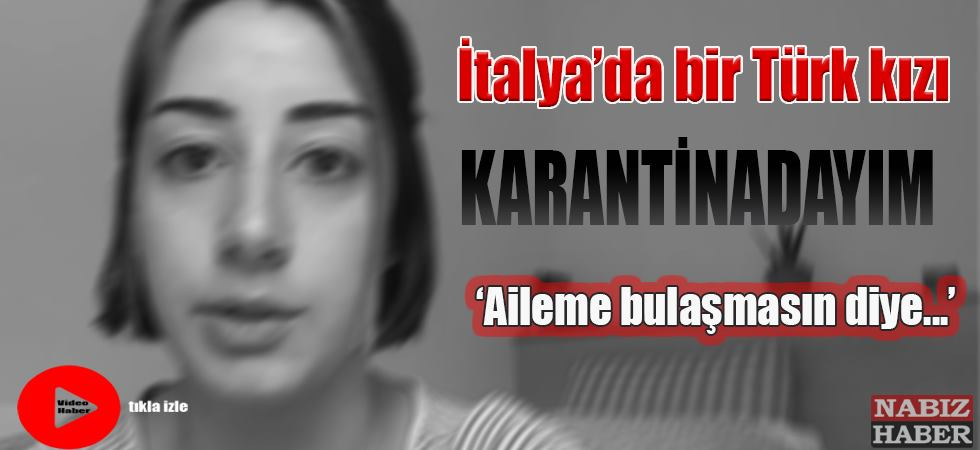 İtalya'da bir Türk kızı; Koron salgınını anlattı; Sadece ambulans sesleri duyuyoruz!
