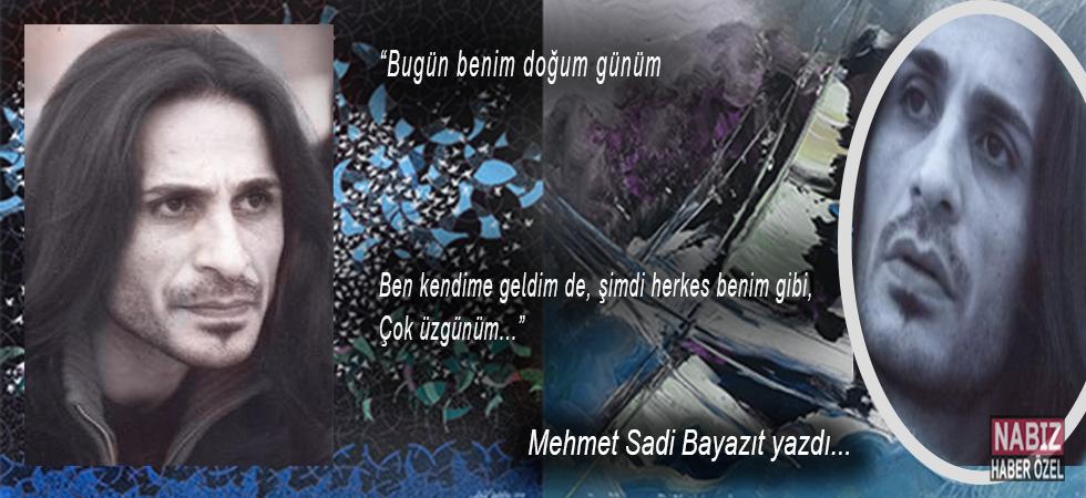 Mehmet Sadi Bayazıt yazdı; Bugün benim doğum günüm...