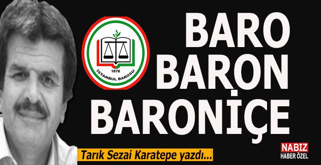 """Tarık Sezai Karatepe yazdı; """"Baro, Baron, Baroniçe..."""""""