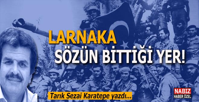 Tarık Sezai Karatepe yazdı; Larnaka; Sözün bittiği yer!