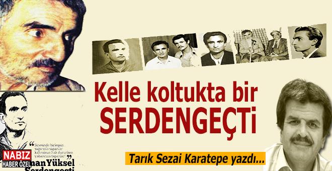 Tarık Sezai Karatepe yazdı; Kelle koltukta bir Serdengeçti...