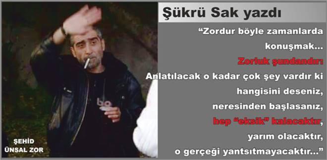 Şükrü Sak yazdı; Ünsal Zor'un şehadetinin ardından...