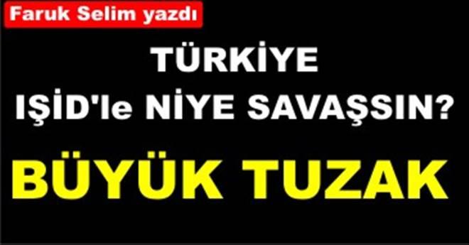 Faruk Selim yazdı; Türkiye niçin IŞİD´le savaşsın?