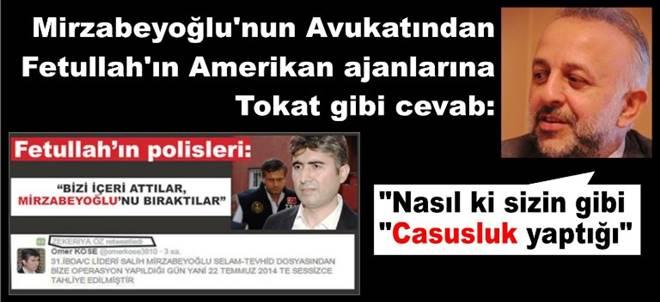 Mirzabeyoğlu`nun avukatı Ölçer`den Fetullah`ın polislerine tokat gibi cevab