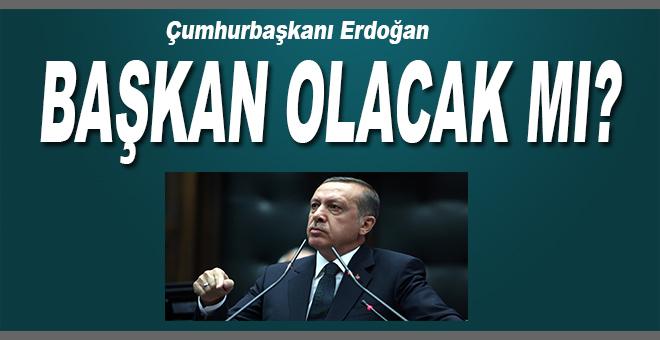 """Cumhurbaşkanı Erdoğan """"Başkan"""" olacak mı?."""