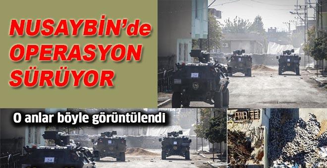 Nusaybin'de büyük operasyon devam ediyor!