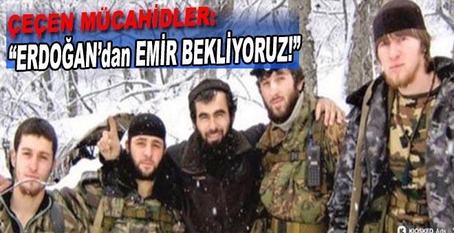 Çeçen mücahitler: Erdoğan'ın emrini bekliyoruz