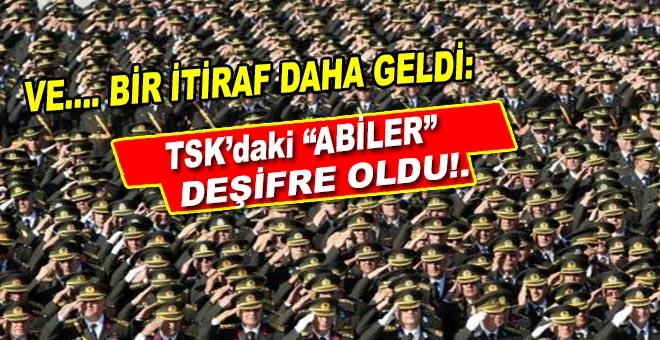 """Ve bir itiraf daha geldi; TSK'daki """"Abiler"""" deşifre oldu!"""