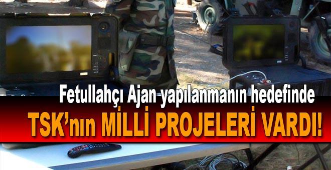 """Fetullahçı ajan yapılanmanın hedefi, TSK'nın """"Milli projeleri""""ni engellemekti!"""