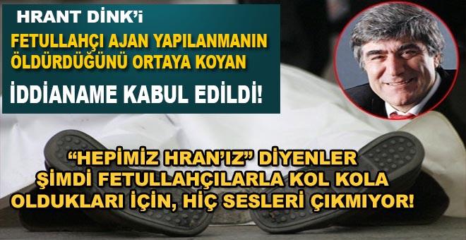 Hrant Dink'i Fetullahçıların öldürdüğünü ortaya koyan iddianame kabul edildi!