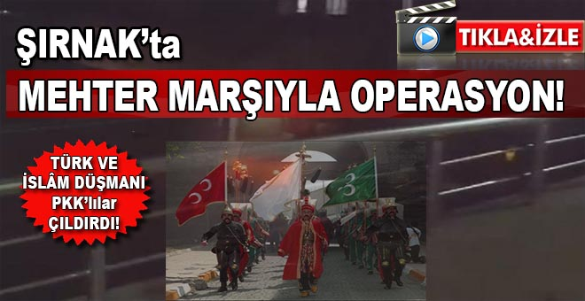 Şırnak'ta Mehter Marşıyla operasyon!
