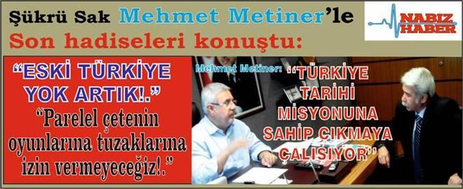 """Mehmet Metiner: """"TÜRKİYE TARİHÎ MİSYONUNA SAHİP ÇIKMAYA ÇALIŞIYOR..."""""""