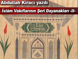 Abdullah Kiracı yazdı; İslâm Vakıflarının Şerî Dayanakları -II-