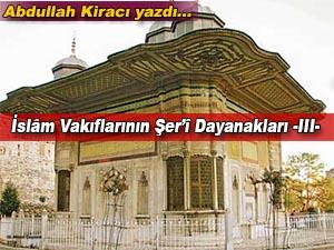 Abdullah Kiracı yazdı; İslâm Vakıflarının Şer'î Dayanakları -III-