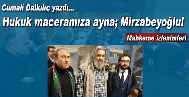 Cumali Dalkılıç mahkeme izlenimlerini yazdı; Hukuk maceramıza ayna; Mirzabeyoğlu!