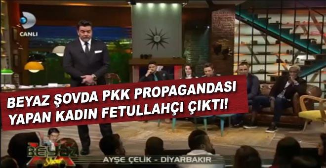 Beyaz Şovda PKK propagandası yapan kadın Fetullahçı çıktı!