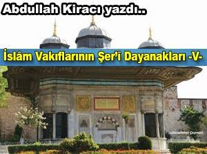 Abdullah Kiracı yazdı; İslâm Vakıflarının Şer'î Dayanakları -V-