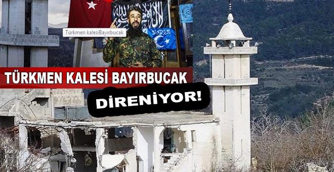 Türkmen kalesi Bayırbucak direniyor!