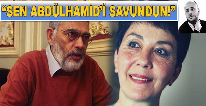 """""""Sen Abdülhamid'i savundun!"""""""
