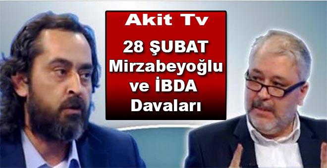 Arka Plan'da; 28 Şubat, Mirzabeyoğlu ve İBDA Davaları konuşuldu!