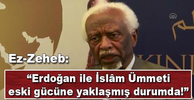 """""""Erdoğan ile İslam ümmeti eski gücüne yaklaşmış durumda"""""""