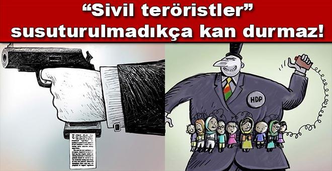 """""""Sivil teröristler"""" susturulmadıkça kan durmaz..."""