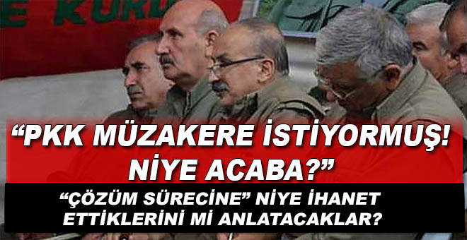 PKK 'müzakere' istiyormuş... Hadi oradan!