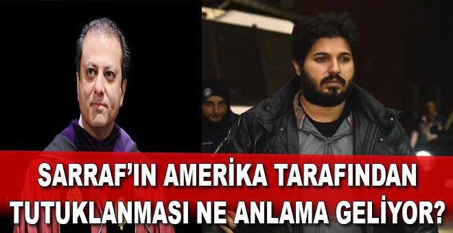 Rıza Sarraf'ın ABD tarafından tutuklanması ne anlama geliyor?..