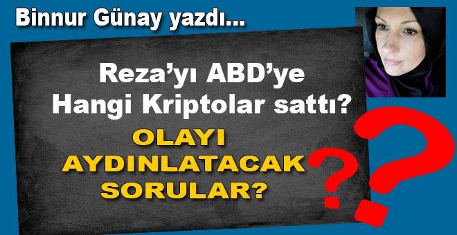 Binnur Günay yazdı; Reza'yı hangi kriptolar sattı?