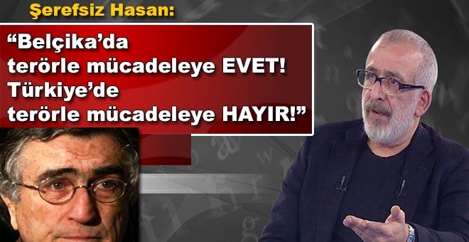 """Belçikalı şerefsiz Hasan; """"Belçika'da terörle mücadeleye evet, Türkiye'de terörle mücadeleye hayır!"""""""