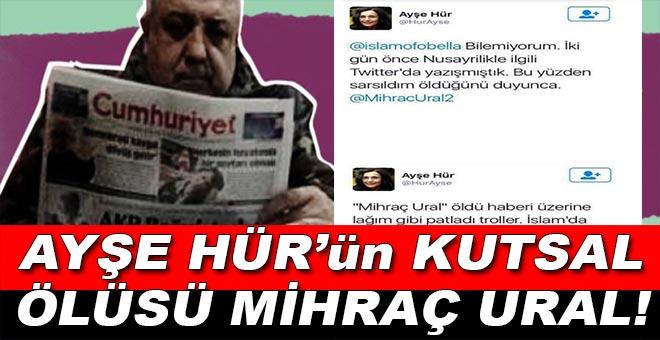Ayşe Hür'ün kutsal ölüsü, Mihraç Ural!