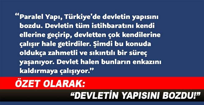"""Özet olarak; """"Paralel Yapı, Türkiye'de devletin yapısını bozdu!"""""""