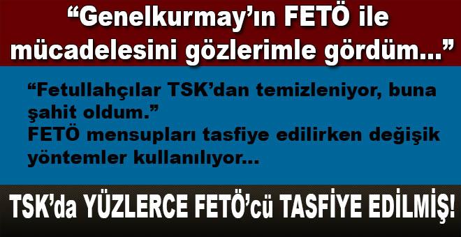 """""""Genelkurmay'ın FETÖ ile mücadelesini gözlerimle gördüm!"""""""
