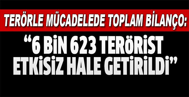 Terörle Mücadeled Toplam bilanço; 6 bin 623 terörist etkisiz hale getirildi
