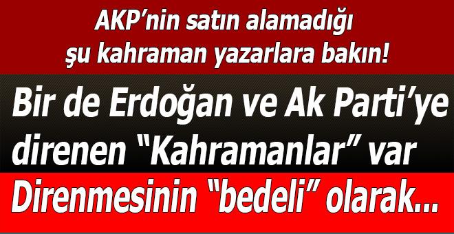AKP'nin satın alamadığı şu kahraman yazarlara bakın