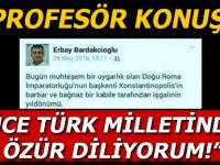 """O profesör konuştu; """"Yüce Türk Milletinden Özür Diliyorum!"""""""