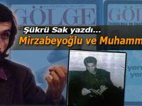 Şükrü Sak yazdı; Mirzabeyoğlu ve Muhammed Ali...