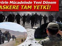 Terörle Mücadelede Yeni Dönem; Askere tam yetki!