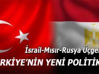 İsrail, Rusya ve Mısır Üçgeninde Türkiye'nin Yeni Politikası